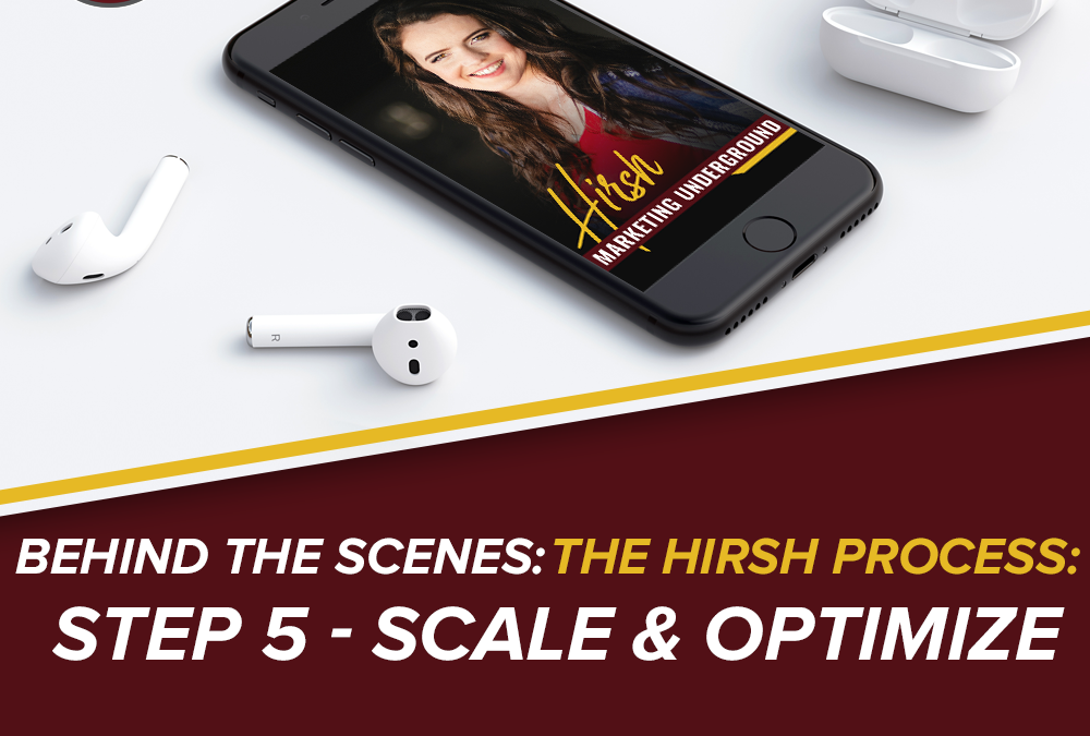 Behind The Scenes: The Hirsh Process: Step 5 – Scale & Optimize