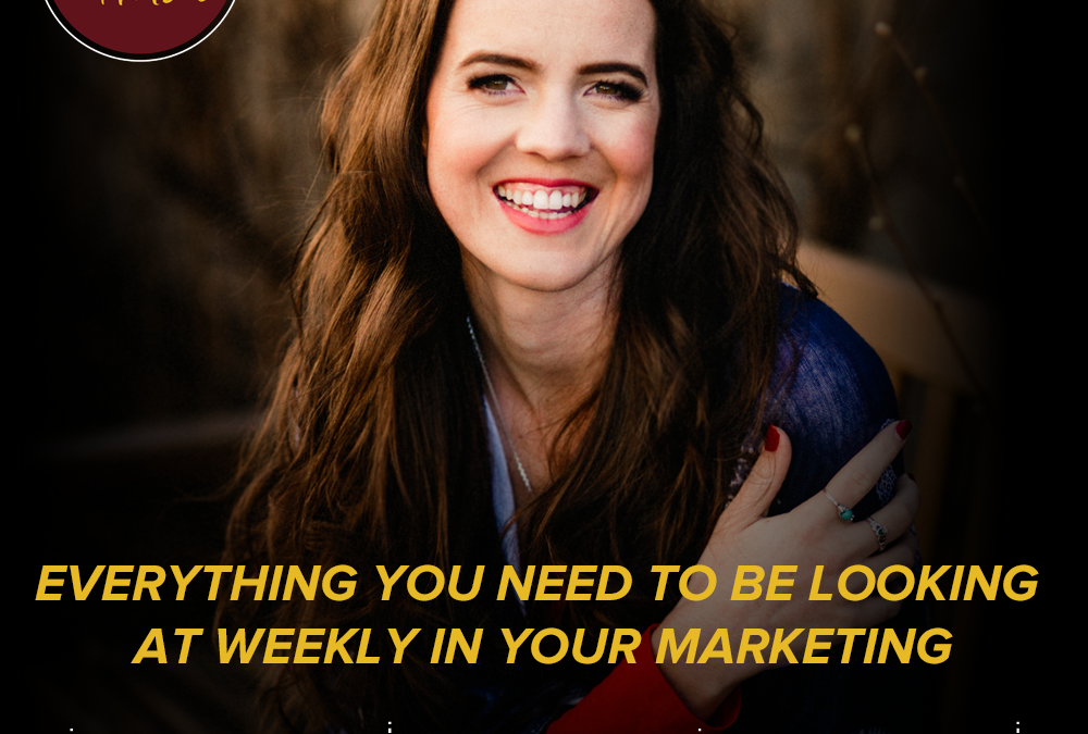Everything You Need To Be Looking At Weekly In Your Marketing