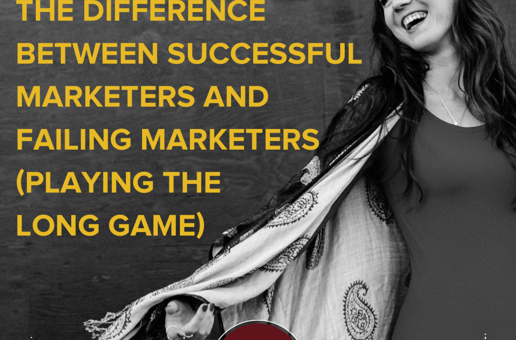 The Difference Between Successful Marketers and Failing Marketers (playing the long game)