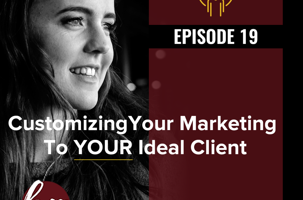 Customizing YOUR Marketing To YOUR Ideal Client