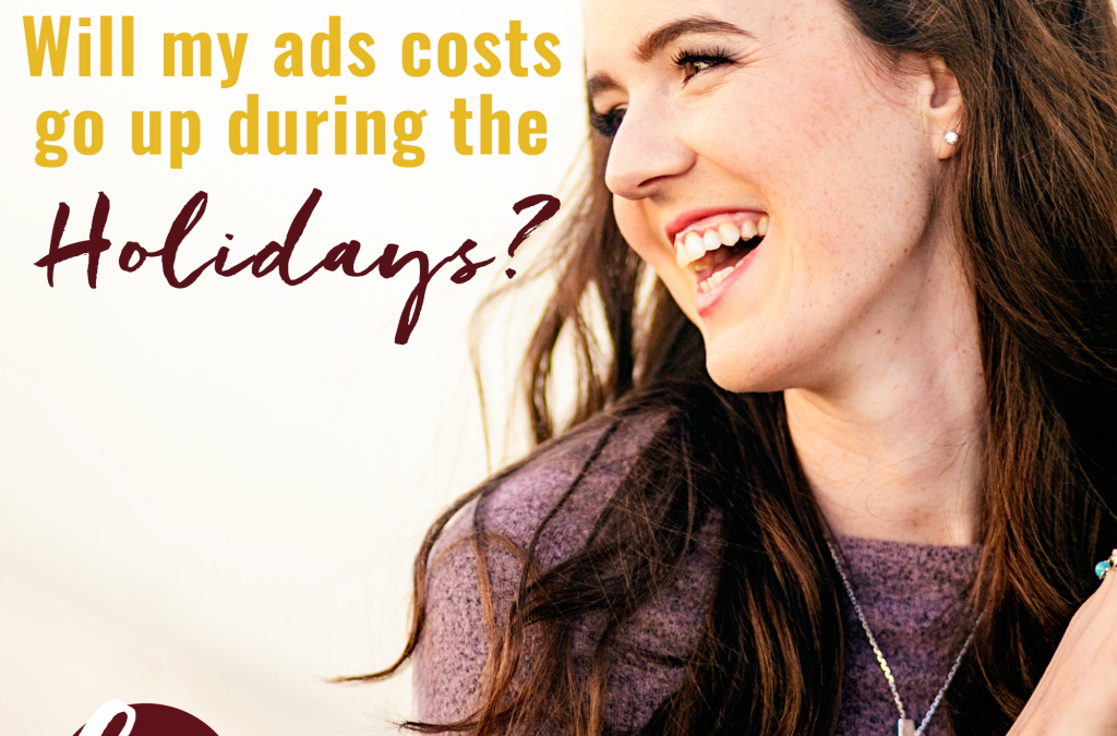 Will my ads costs go up during the holidays?