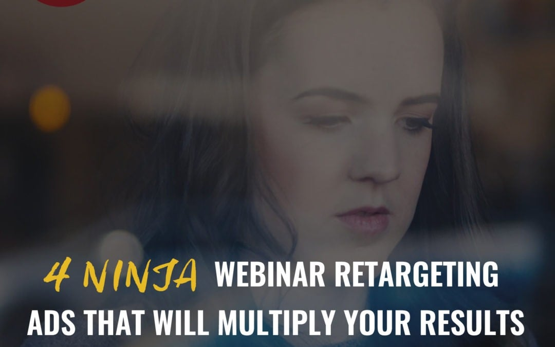 4 ninja webinar retargeting ads that will multiply your results