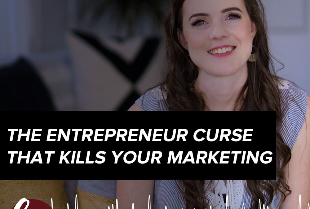 33- The entrepreneur curse that kills your marketing