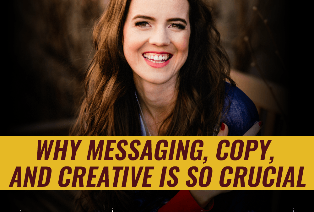 43- Why messaging, copy, and creative is so crucial