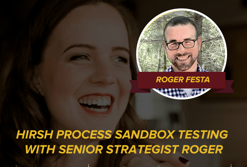 47- Hirsh Process Sandbox Testing with Senior Strategist Roger