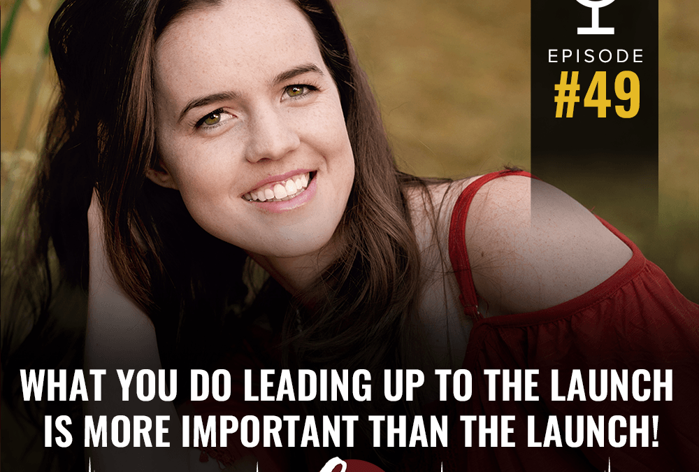 49- What you do leading up to the launch is more important than the launch!