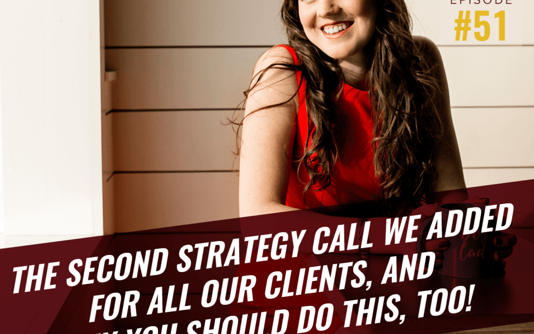 51- The second strategy call we added for all our clients, and why you should do this, too!