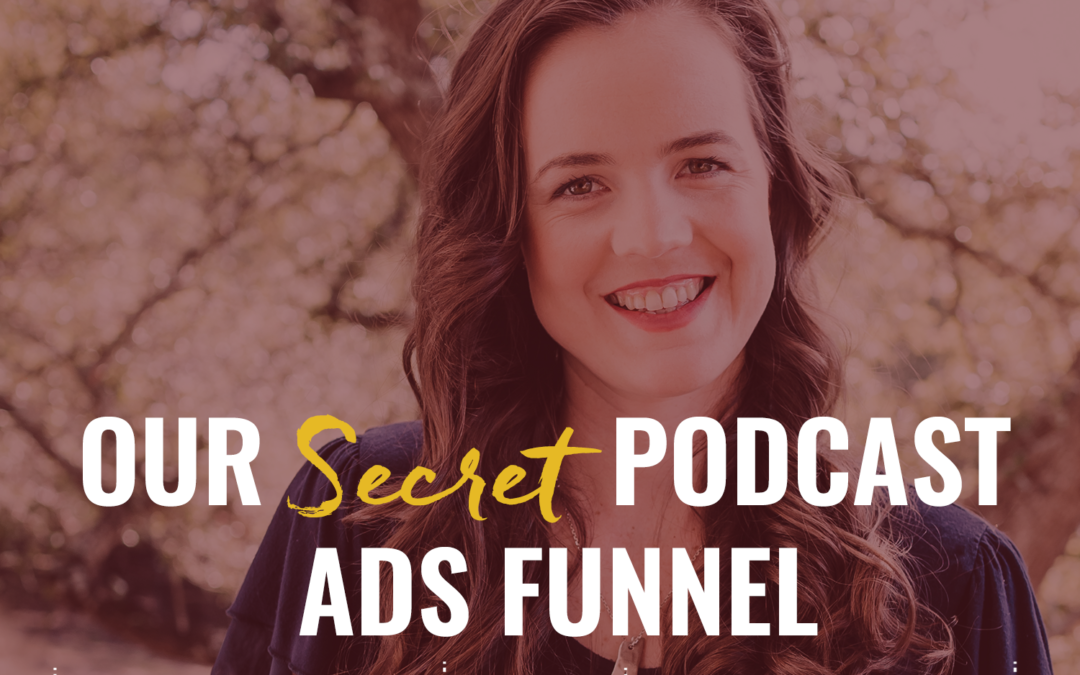 54- Our secret podcast ads funnel