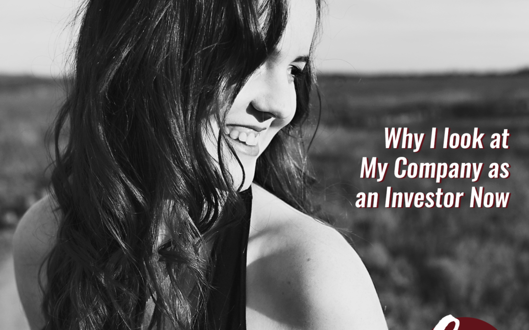 62- Why I Look At My Company As An Investor Now