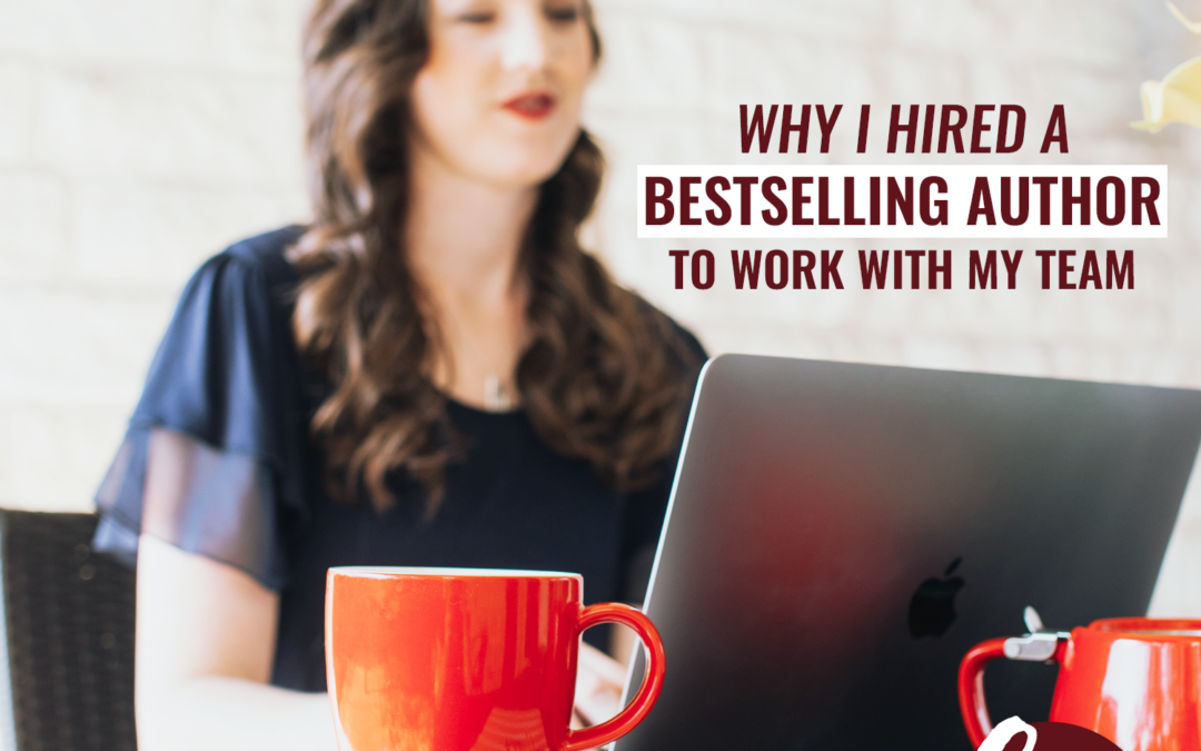 67- Why I Hired A Bestselling Author To Work With My Team