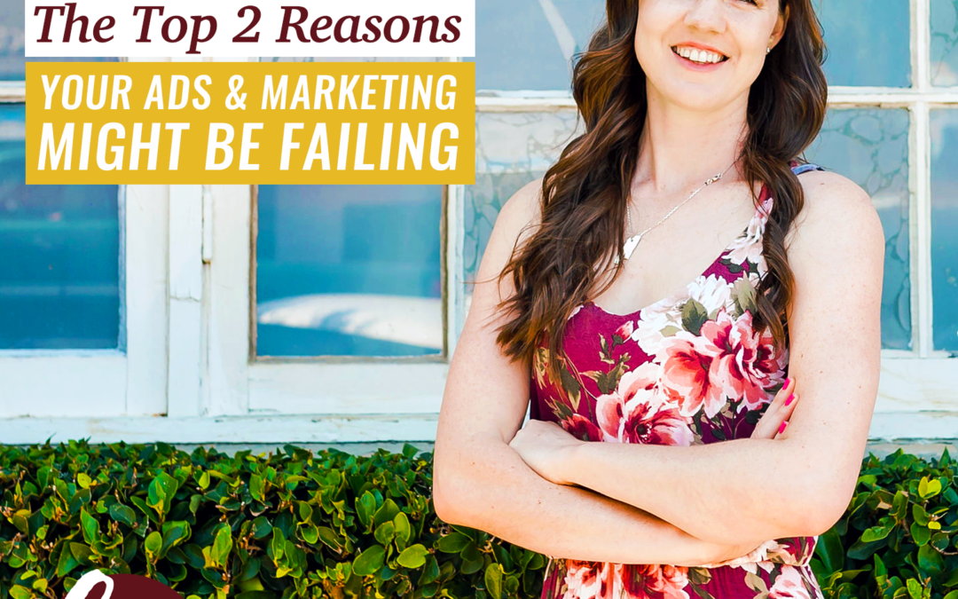 68- The Top 2 Reasons Your Ads + Marketing Might Be Failing
