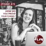 75- How Do You Prove Your Funnel?
