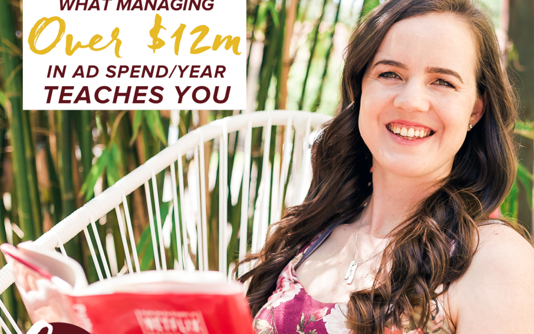 79- What Managing Over $12M In Ad Spend / Year Teaches You
