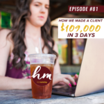 81- How We Made A Client $109,000 In 3 Days
