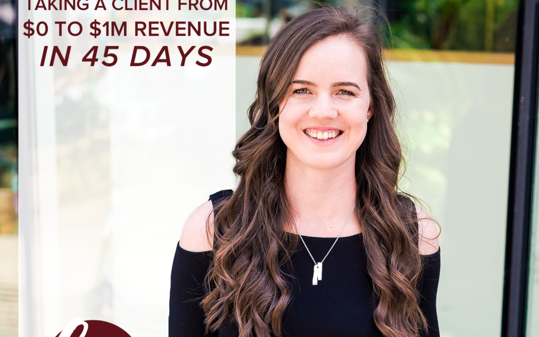 82- Behind-The-Scenes Of Taking A Client From $0 To $1M Revenue In 45 Days