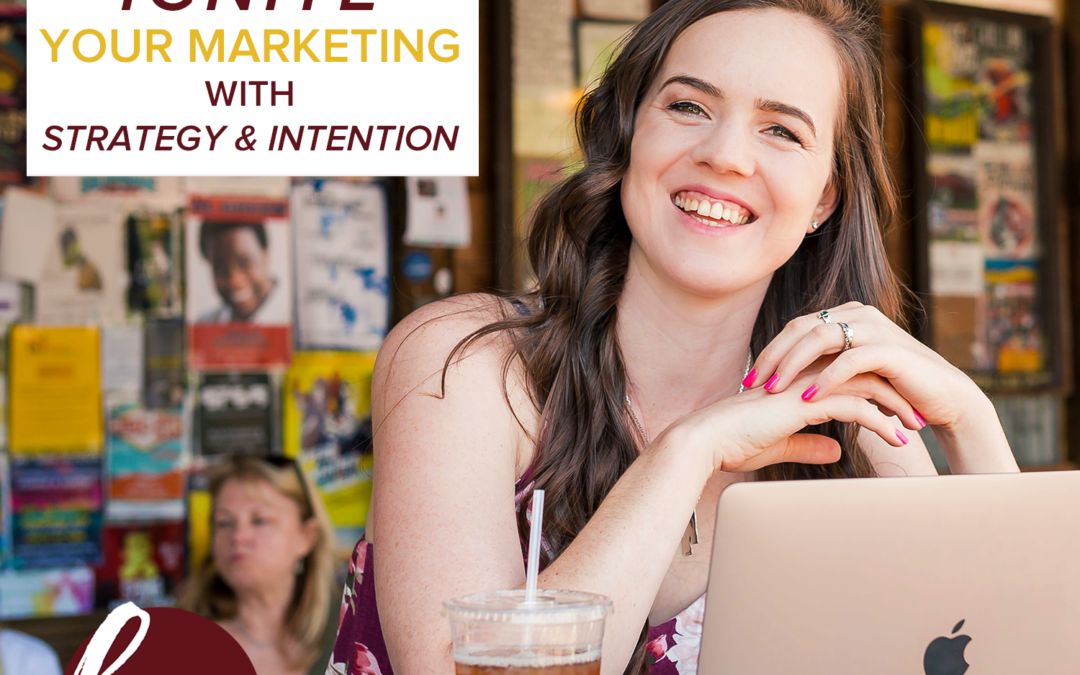 83- IGNITE Your Marketing With Strategy + Intention Like Never Before