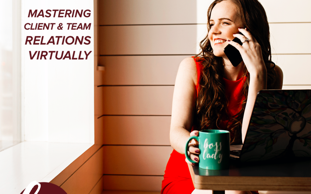 85- Mastering Client + Team Relations Virtually
