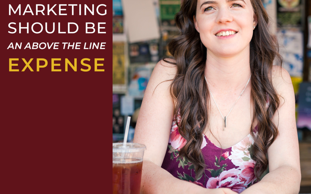 89- Marketing Should Be An Above-The-Line Expense