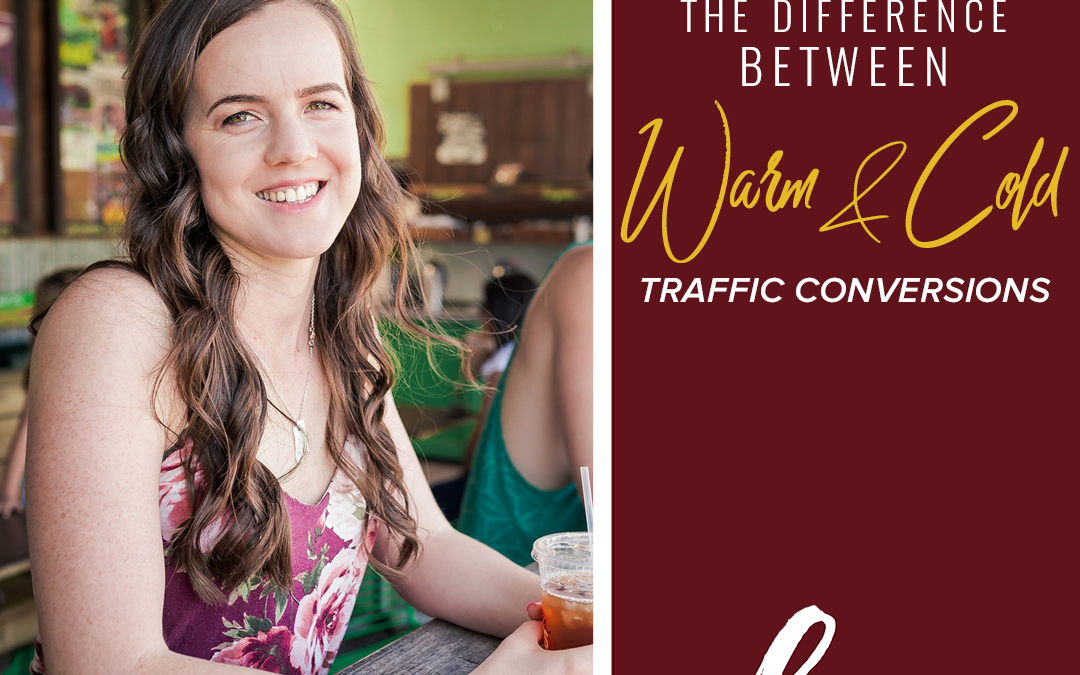 101- The Difference Between Warm Traffic + Cold Traffic Conversions