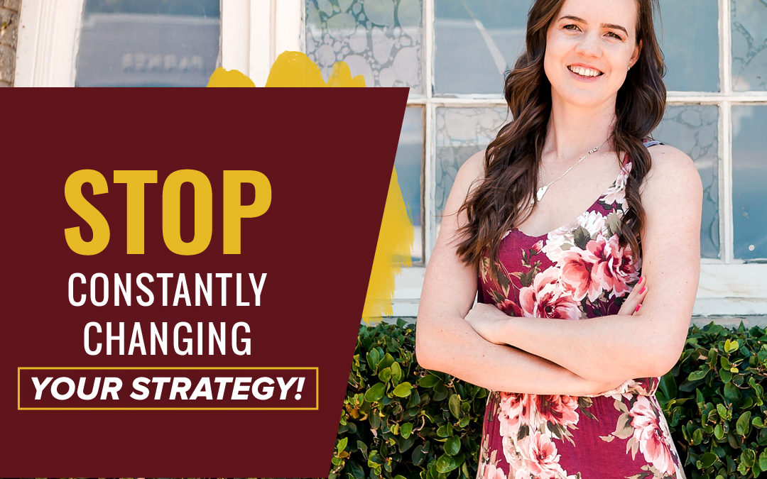 103- STOP Constantly Changing Your Strategy