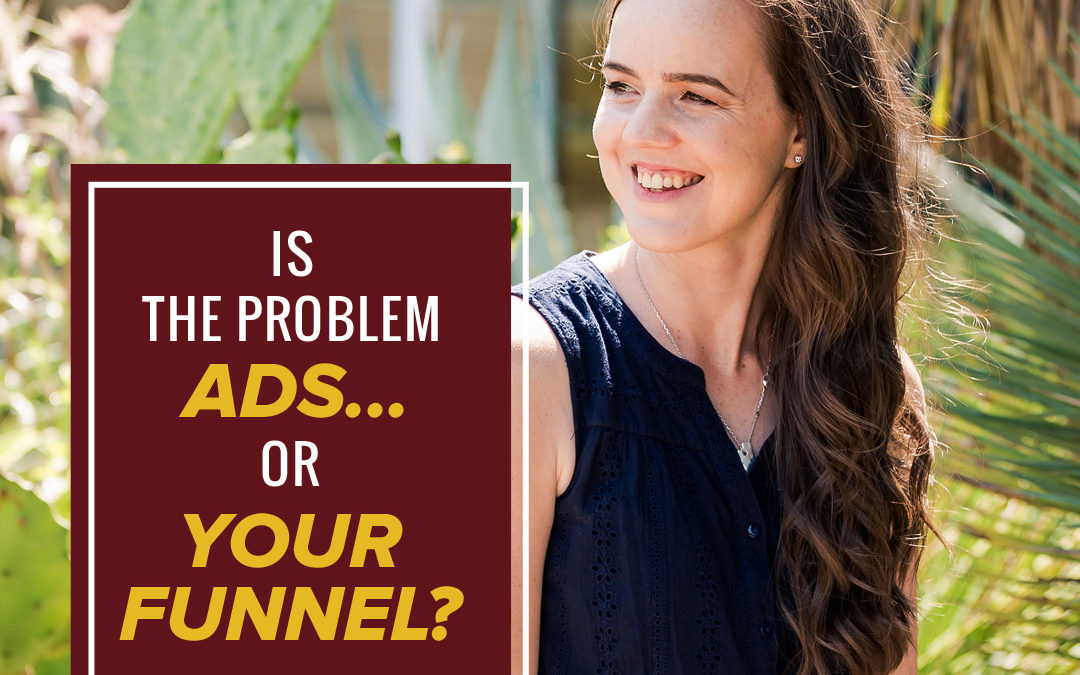 104- Is The Problem Ads… Or Your Funnel?