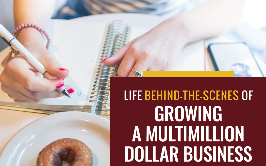 108- Life Behind-The-Scenes Of Growing A Multimillion Dollar Business