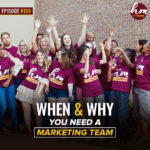 109- When + Why You Need A Marketing Team