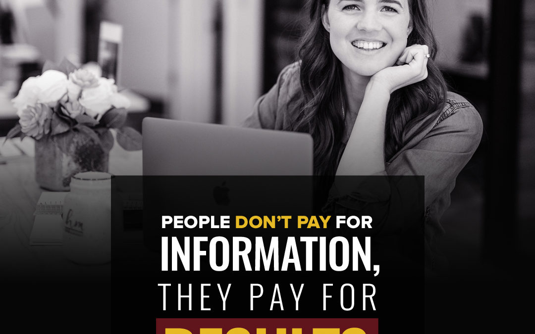 110- People Don't Pay For Information, They Pay For Results