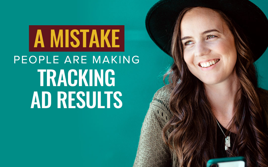 111- A Mistake People Are Making Tracking Ad Results