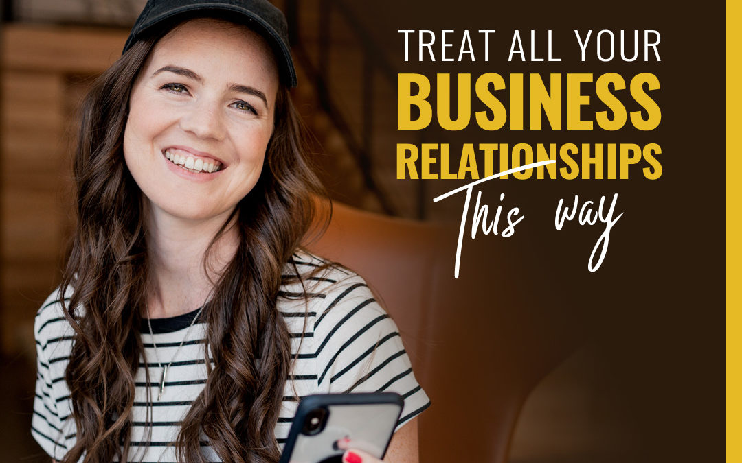 112- Treat All Your Business Relationships This Way