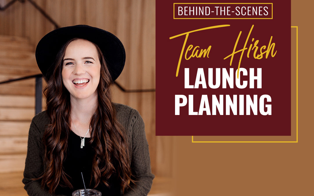 114- Behind-The-Scenes: Team Hirsh Launch Planning