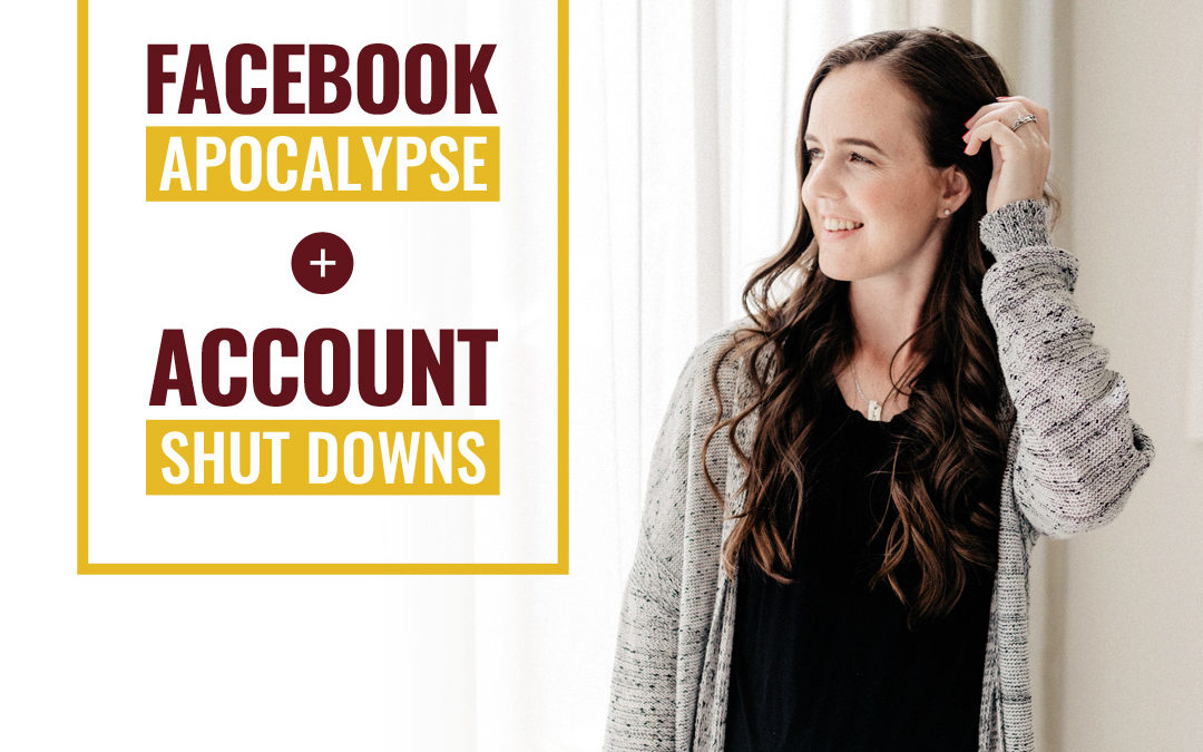 115- Facebook Apocalypse + Account Shut Downs