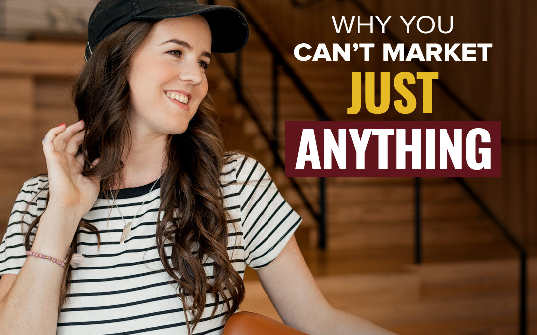 120- Why You Can't Market Just Anything