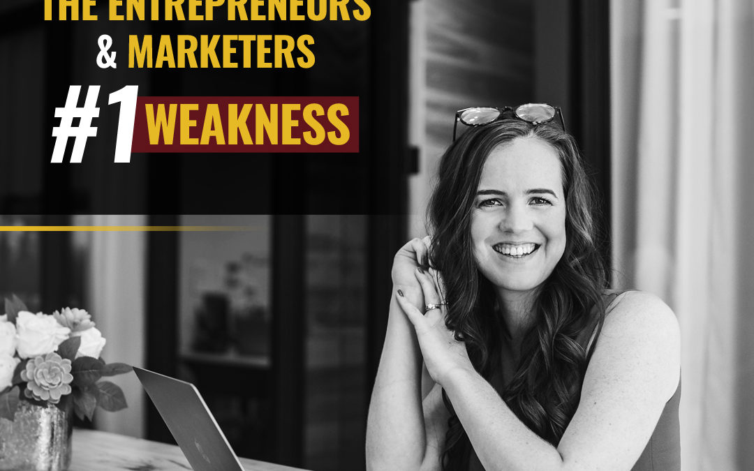 122- The #1 Weakness Of Most Entrepreneurs + Marketers