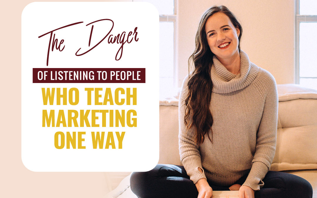 130- The Danger Of Listening To People Who Teach Marketing One Way