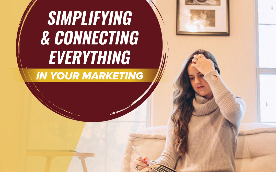 134- Simplifying + connecting everything in your marketing