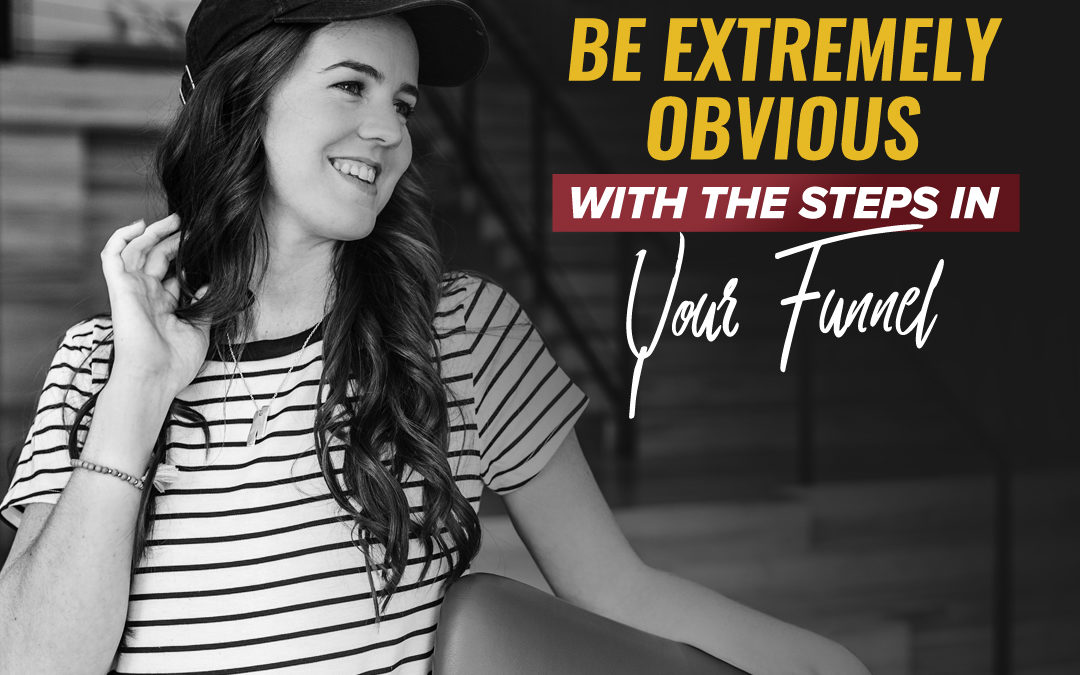 138- Be extremely obvious with the steps in your funnel