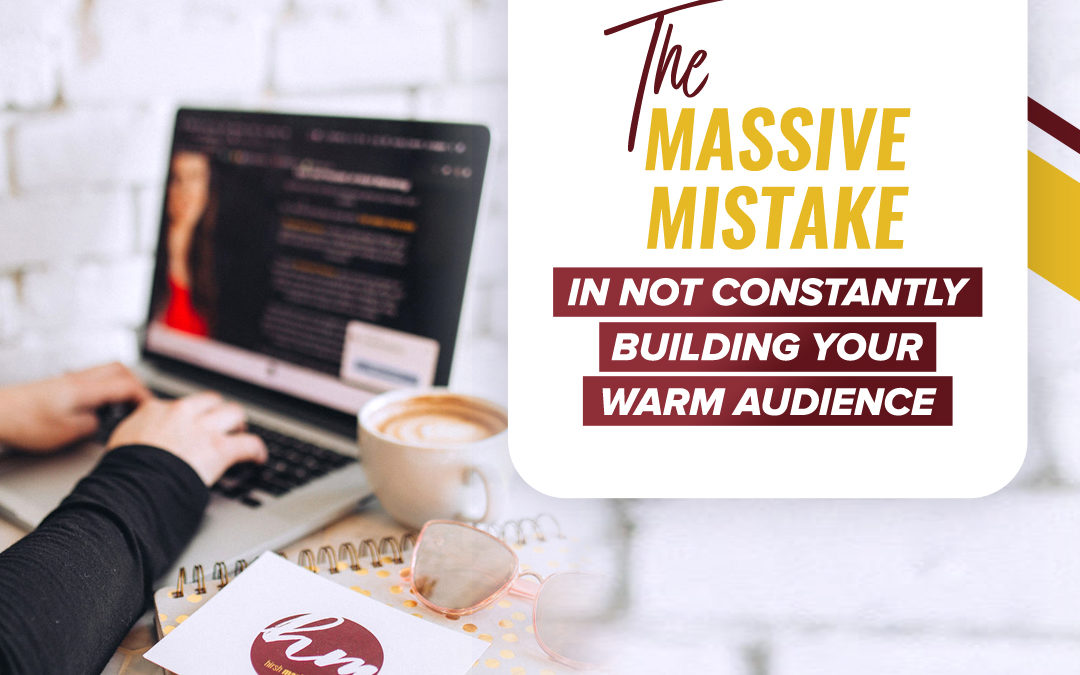 139- The massive mistake in not constantly building your warm audience