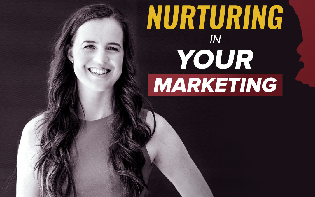 149- Nurturing In Your Marketing