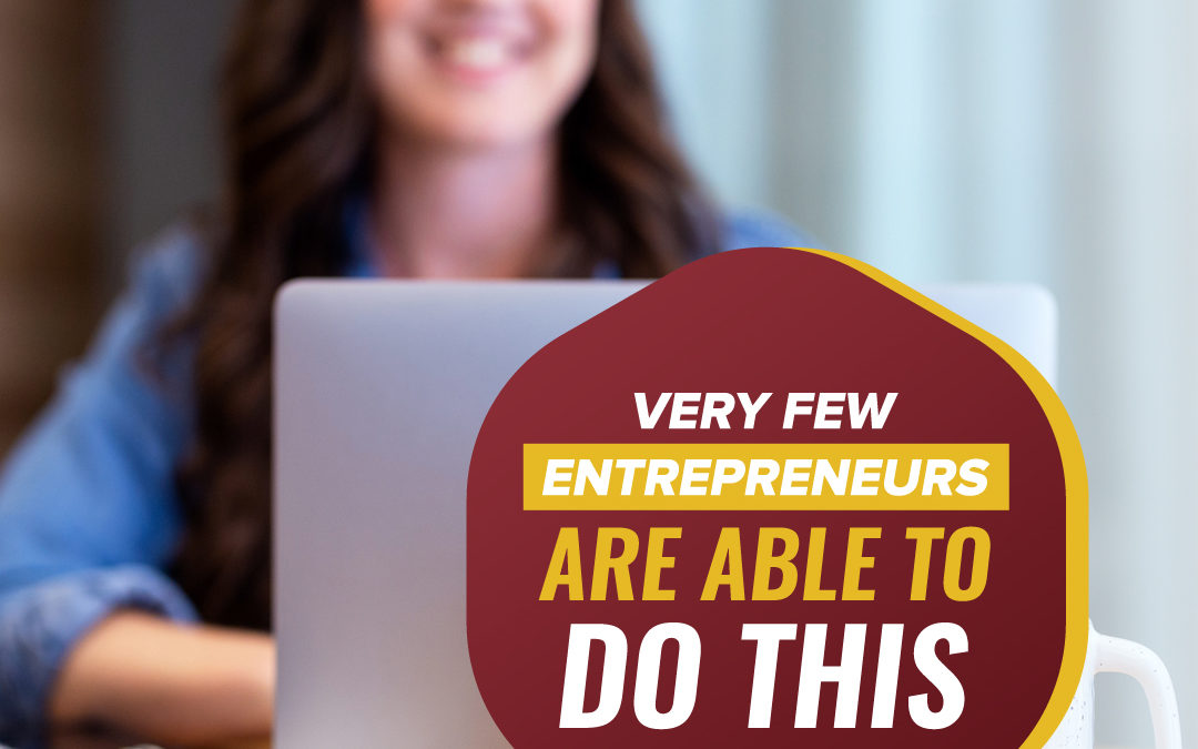 148- Very few entrepreneurs are able to do this
