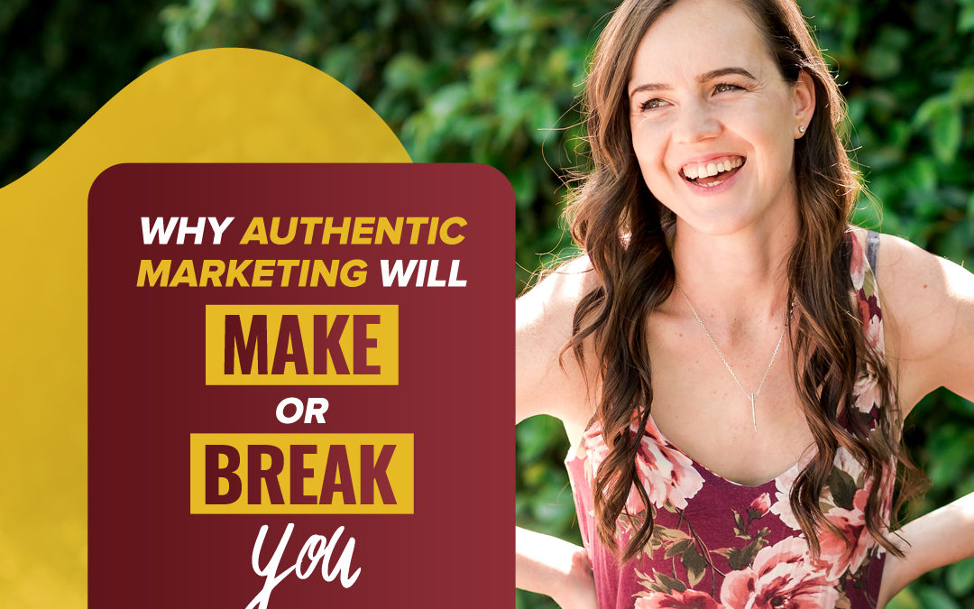 158 – Why Authentic Marketing Will Make Or Break You