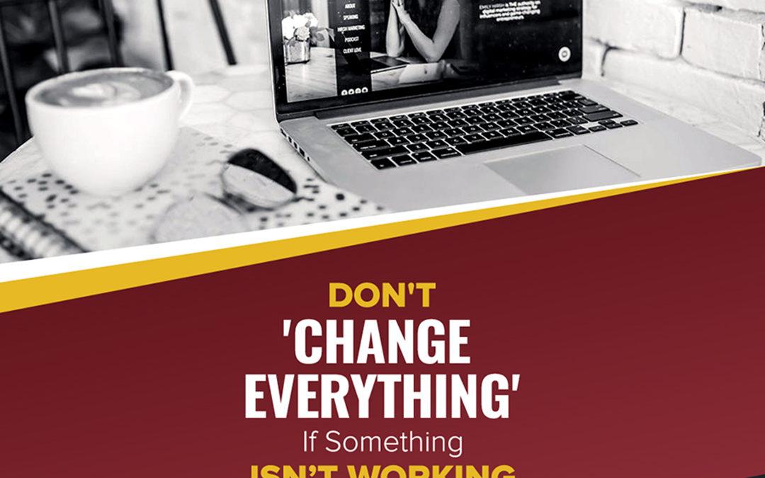 """159 – Don't """"Change Everything"""" If Something Isn't Working"""