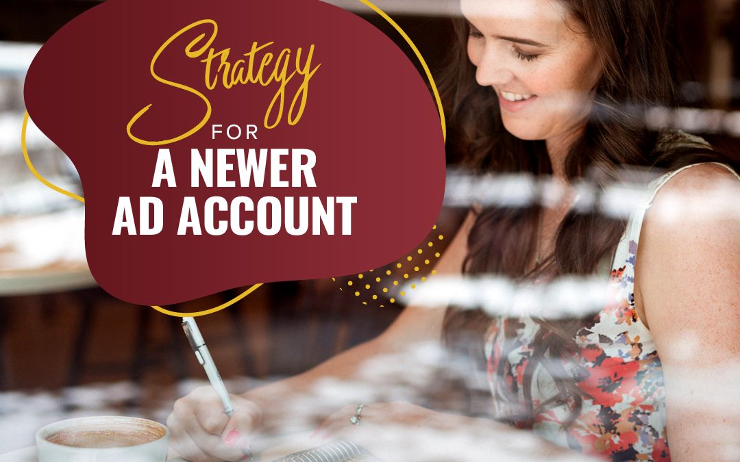 168 – Strategy For A Newer Ad Account