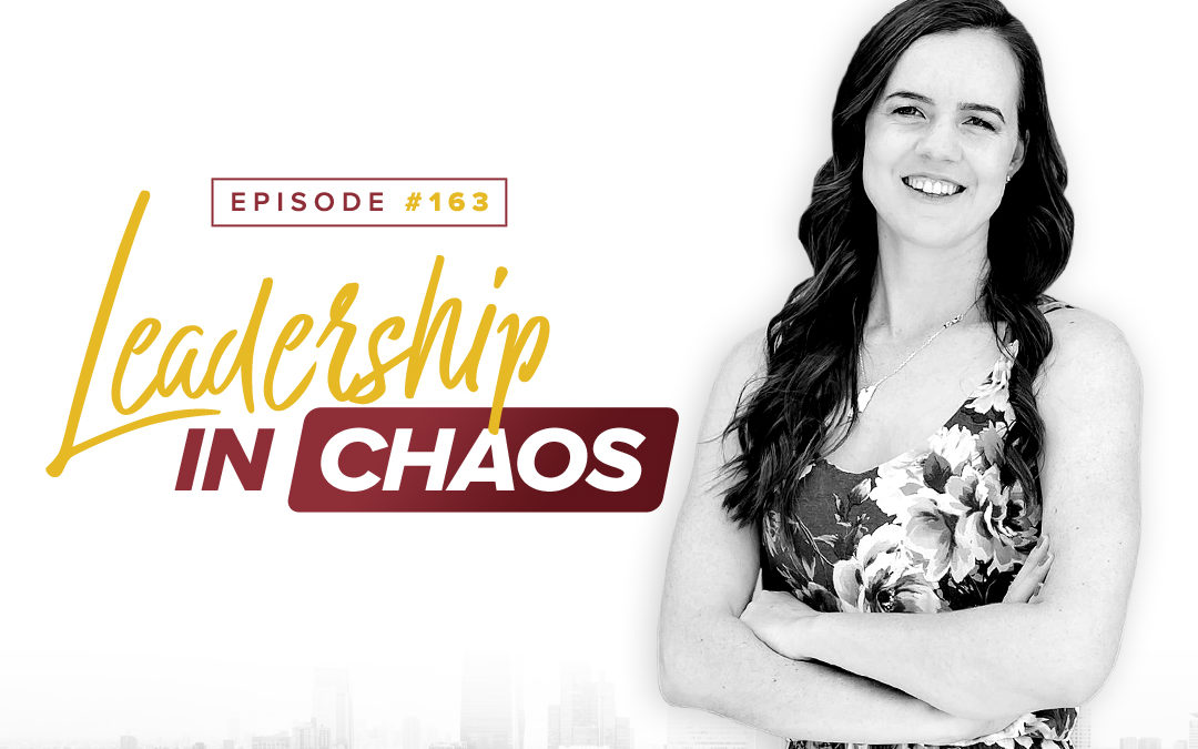 163 – Special Edition 4 – Leadership In Chaos
