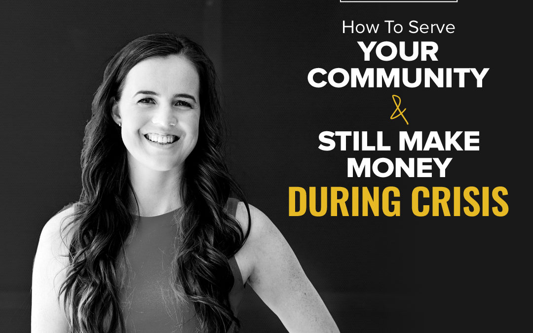 164 – Special Edition 5 – How To Serve Your Community + Still Make Money During Crisis