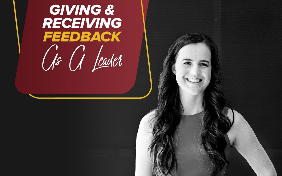 171 – Giving And Receiving Feedback As A Leader