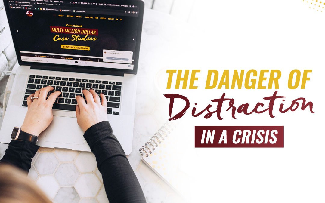 180 – The Danger Of Distraction In A Crisis