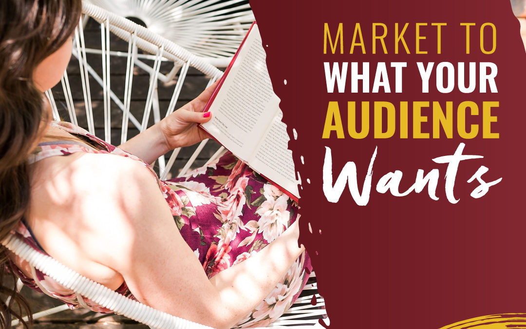 181 – Market To What Your Audience Wants