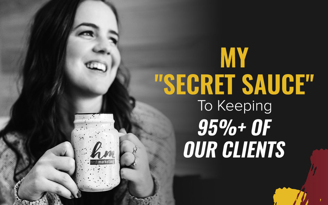 "185 – My ""Secret Sauce"" To Keeping 95%+ Of Our Clients"