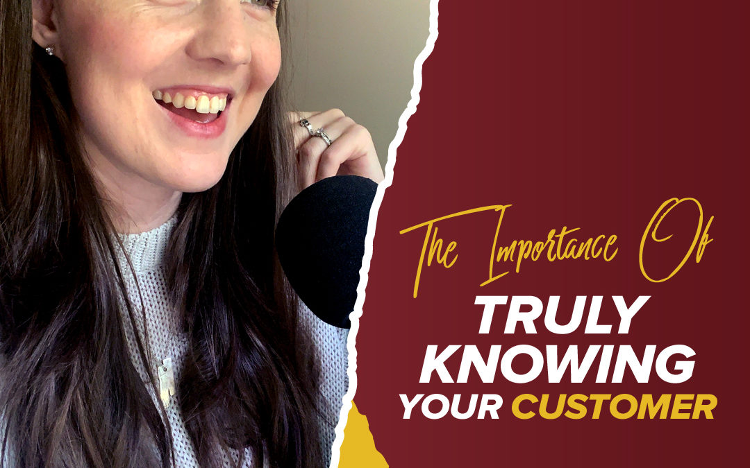 186 – The Importance Of Truly Knowing Your Customer